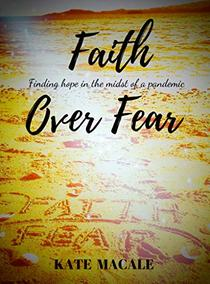 Faith Over Fear: Finding Hope in the Midst of a Pandemic