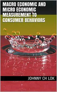 Macro Economic And Micro Economic Measurement To Consumer Behaviors