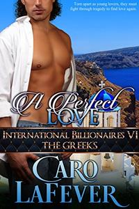 A Perfect Love: International Billionaires VI: The Greeks