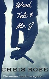 Wood, Talc and Mr. J: We never had it so good...