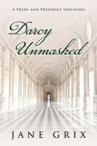 Darcy Unmasked: A Pride and Prejudice Variation