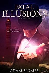 Fatal Illusions: A Novel