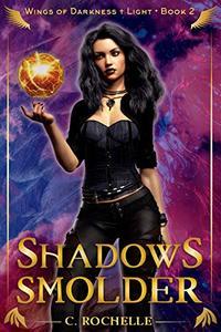 Shadows Smolder: Wings of Darkness + Light Book 2