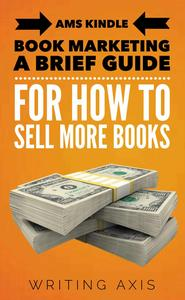 AMS Kindle Book Marketing: A Brief Guide for How to Sell More Books