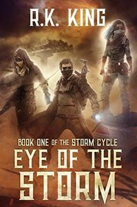 Eye Of The Storm: A Post-Apocalyptic Survival Adventure Thriller