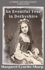 An Eventful Year in Derbyshire: Derbyshire Stories 1 to 7