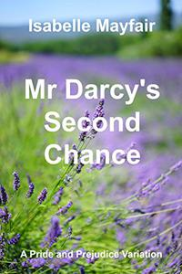 Mr Darcy's Second Chance: A Pride and Prejudice Variation