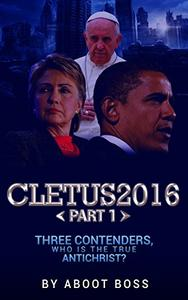 Cletus2016 Part 1: Three Contenders, Who is the True Antichrist?