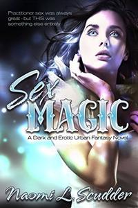 SEX MAGIC: A Dark and Erotic Urban Fantasy Novel