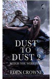 Dust To Dust 2: Witch You Were Here