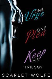 One Urge, One Plea, Keep Me Trilogy: One Urge, One Plea, Keep Me