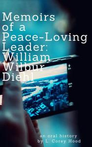 Memoirs Of a Peace-Loving Leader: William W. Diehl