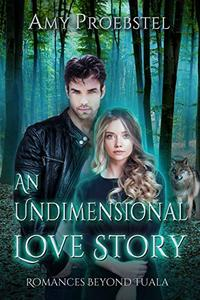 An Undimensional Love Story: A Clean Paranormal Romance