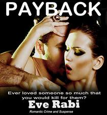 Payback - Ever Loved someone so much that you would kill for them?: A romantic suspense book Series about love, lust and revenge: