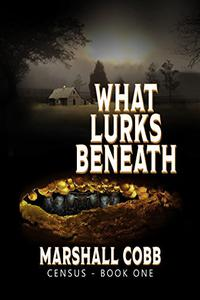 CENSUS: What Lurks Beneath: A Novel of Suspense
