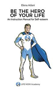 Be the Hero of your Life - An Instruction Manual for Self-esteem