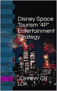 "Disney Space Tourism '4P"" Entertainment  Strategy"