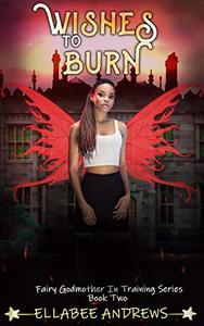 Wishes To Burn: A Reverse Harem Academy Novel