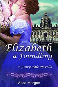 Elizabeth a Foundling: A Fairy Tale Novella