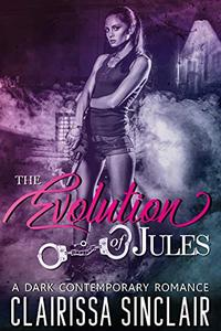 The Evolution of Jules: A Dark Contemporary Romance