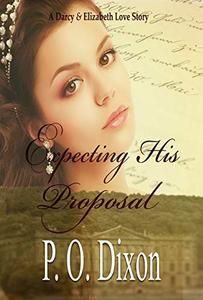Expecting His Proposal: A Darcy and Elizabeth Love Story
