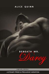 Beneath Mr. Darcy: A Steamy Pride & Prejudice Variation