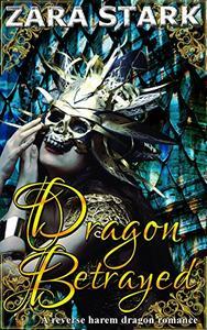 Dragon Betrayed: A Reverse Harem Fantasy Romance