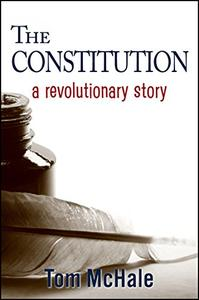 The Constitution - A Revolutionary Story: The historically accurate and decidedly entertaining owner's manual