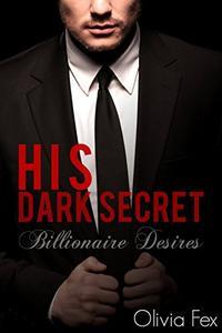 His Dark Secret: A Dominant Billionaire