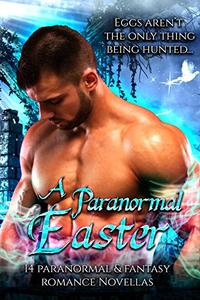A Paranormal Easter: 14 Paranormal & Fantasy Romance Novellas