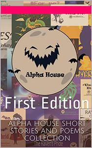 Alpha House Short Stories and Poems Collection: First Edition