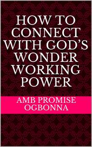 How To Connect With God's Wonder Working Power
