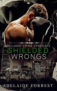 Shielded Wrongs: A Dark Mafia Romance