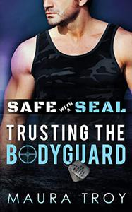 Safe with a SEAL - Trusting The Bodyguard (OASIS Book 1): A Military Romantic Suspense
