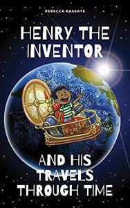 Henry The Inventor And His Travels Through Time
