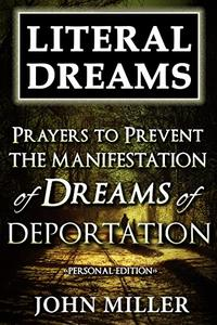 Literal Dreams: Prayers To Prevent The Manifestation Of Dreams Of Deportation - Personal Edition