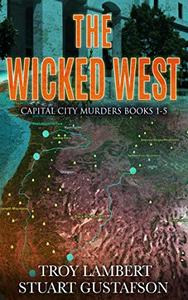 The Wicked West: Book #1-5 of the Capital City Murders Series