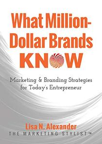 What Million-Dollar Brands Know: Marketing & Branding Strategies for Today's Entrepreneur