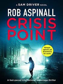 Crisis Point: A fast-paced international espionage thriller