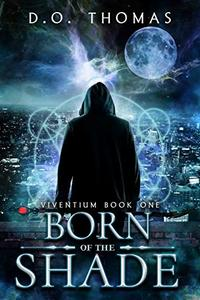 Born of the Shade: An Urban Fantasy Action Adventure