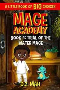 Mage Academy: Trial of the Water Mage: A Little Book of BIG Choices