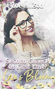 Second Chance at First Love: Love's Bloom