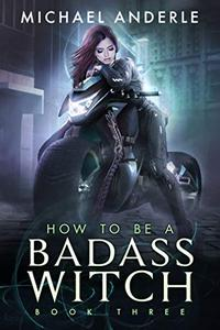 How To Be A Badass Witch: Book Three