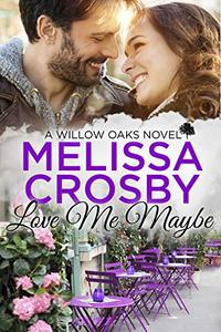 Love Me Maybe: A Willow Oaks Sweet Romance