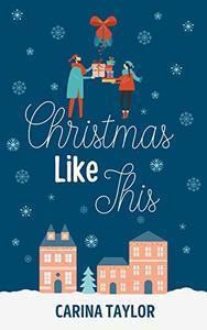 Christmas Like This: A Romantic Comedy