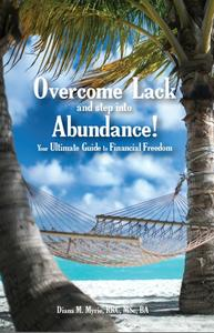 Overcome Lack and Step into Abundance! Your Ultimate Guide to Financial Freedom