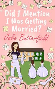 Did I Mention I Was Getting Married?: A Romantic comedy about weddings, new starts and taking a chance on love!