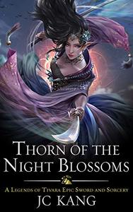Thorn of the Night Blossoms: A Legends of Tivara Epic Sword and Sorcery