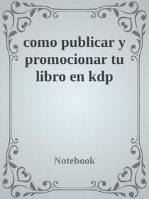 Como Publicar y promocionar Tu Libro en kdp