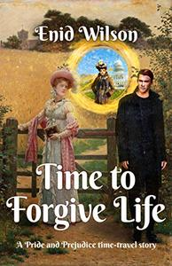 Time to Forgive Life: A Pride and Prejudice Time-Travel Story